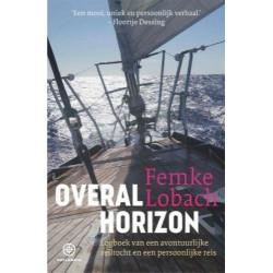 OVERLAL HORIZON Logboek van een avontuurlijke zeiltocht en een persoonlijke reis